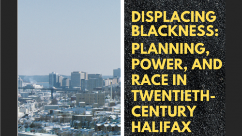 Displacing Blackness: Planning, Power, and Race in Twentieth-Century Halifax