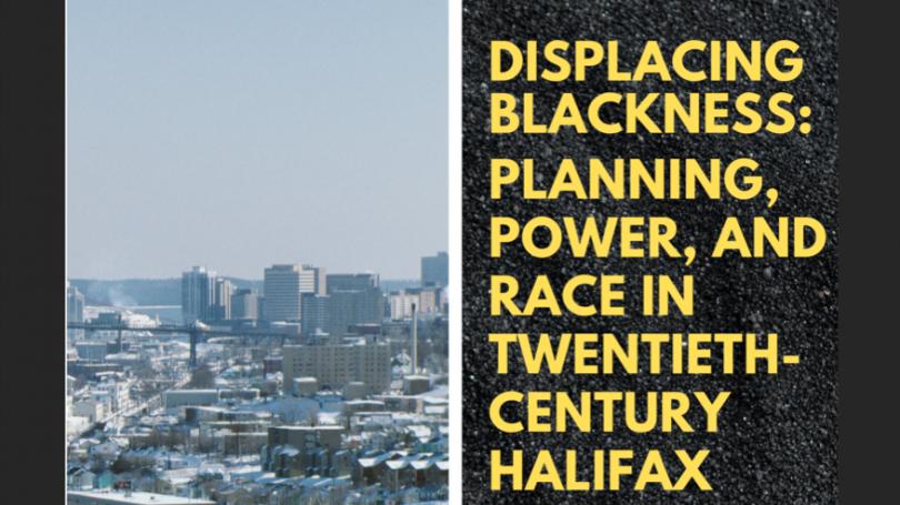 Displacing Blackness: Planning, Power, and Race in Twentieth-Century Halifax